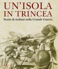 Un'isola in trincea. Storie di siciliani nella Grande Guerra